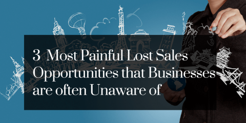 The Three Most Painful Lost Sales Opportunities That Businesses Are Often Unaware Of