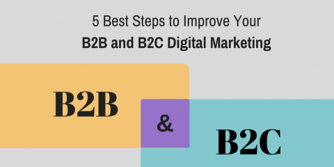 5 Best Steps to Improve Your B2B and B2C Digital Marketing