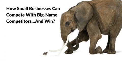 How Small Businesses Can Compete With Big-Name Competitors…And Win