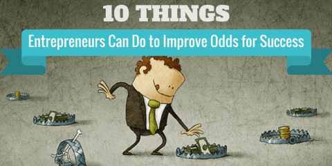 10 Things Entrepreneurs Can Do to Improve Odds for Success