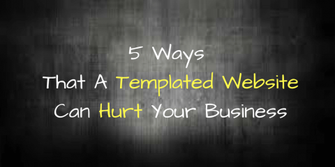 5 Ways That A Templated Website Can Hurt Your Business