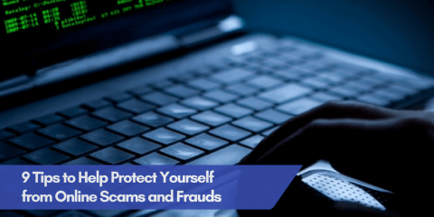 9 Tips to Help Protect Yourself from Online Scams and Frauds