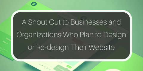 A Shout Out to Businesses and Organizations Who Plan to Design or Re-design Their Website