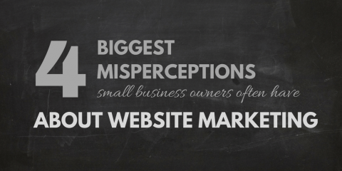 The Four Biggest Misperceptions Small Business Owners Often Have about Website Marketing