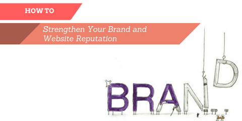 How to Strengthen Your Brand and Website Reputation