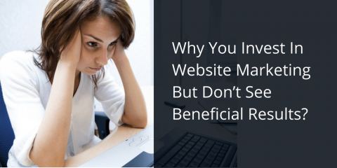 Why Some Business Owners Invest In Website Marketing But Don't See Beneficial Results