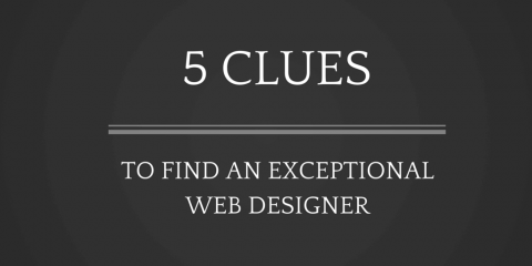 5 Clues For Finding An Exceptional Web Designer
