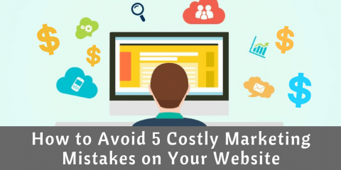 How to Avoid 5 Costly Marketing Mistakes on Your Website