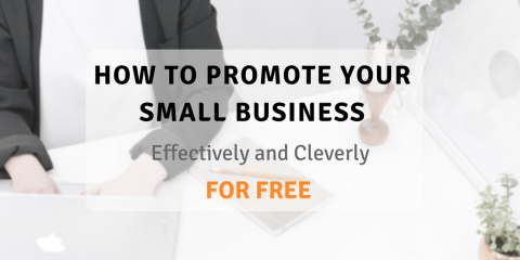 How to Promote Your Small Business, Effectively and Cleverly, for FREE