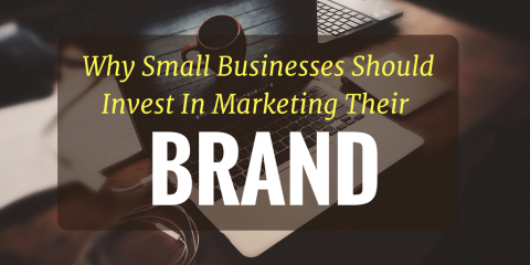 Why Small Businesses Should Invest In Branding