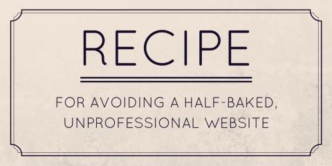 Recipe for Avoiding a Half-baked, Unprofessional Website