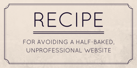 Recipe for Avoiding a Half-baked, Unprofessional Website