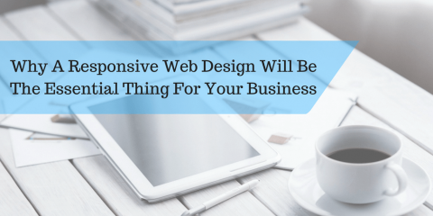 Why A Responsive Web Design Will Be The Essential Thing For Your Business