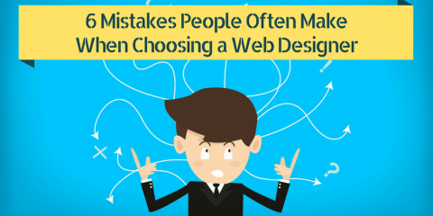 6 Mistakes People Often Make When Choosing a Web Designer