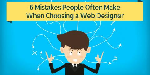 6 Mistakes People Often Make When Choosing a Web Designer