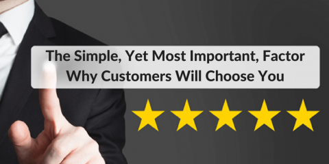 The Simple, Yet Most Important, Factor Why Customers Will Choose You