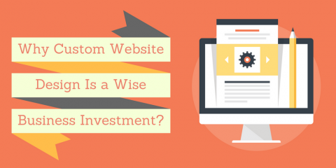 Why Custom Website Design Is a Wise Business Investment?